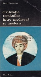 Civilizatia romanilor intre medieval si modern