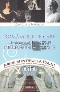Romancele pe care le-au iubit regii din lumea intreaga