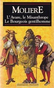 L'avare. Le misanthrope. Le bourgeois gentilhomme / Avarul. Mizantropul. Burghezul gentilom