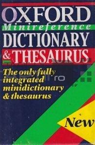 The Oxford Minireference Dictionary & Thesaurus / Dictionarul si lexiconul Oxford cu scurte referinte
