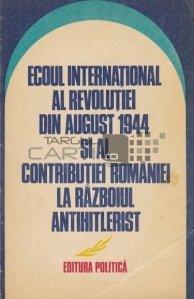 Ecoul international al revolutiei din august 1944 si al contributiei Romaniei la razboiul antihitlerist