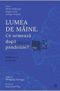 Lumea de maine. Ce urmeaza dupa pandemie?