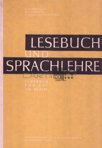 Lesebuch und sprachlehre / Citirea si predarea  limbii germane pentru clasa a VII a.