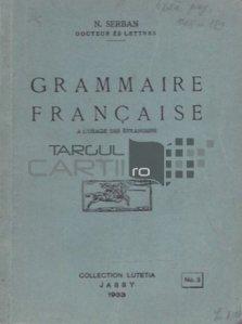Grammaire francaise / Gramatica franceza - Pentru folosirea strainilor