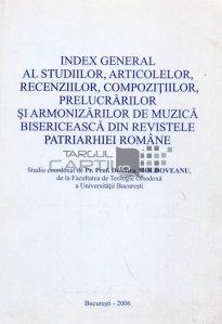 Index general al studiilor, articolelor, recenziilor, compozitiilor, prelucrarilor si armonizarilor de muzica bisericeasca din revistele Patriarhiei Romane