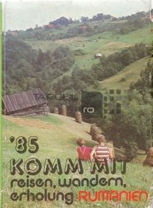 '85 Komm mit - reisen, wandern, erholung Rumanien / '85 Vino cu mine - calatorii, drumetii si recreere in Romania