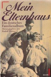Mein Elternhaus / Casa părinților mei - Un album de familie german