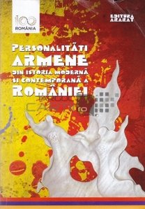 Personalitati armene din istoria moderna si contemporana a Romaniei