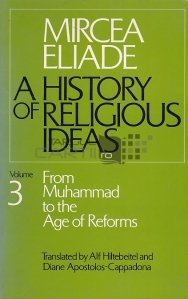 A History of Religious Ideas / O istorie a ideilor religioase. De la Mohamed la Epoca Reformelor