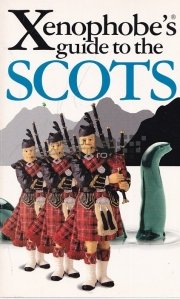 The Xenophobe's guide to the Scots / Ghidul lui Xenophobe către scoțieni
