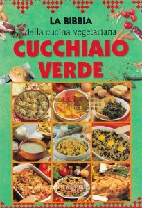 La Bibbia della cucina vegetariana. Cucchiaio Verde / Biblia gătitului vegetarian; Lingura Verde