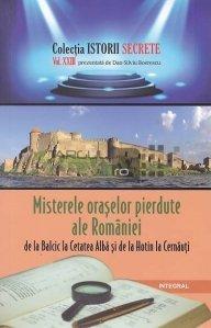 Misterele oraselor pierdute ale Romaniei