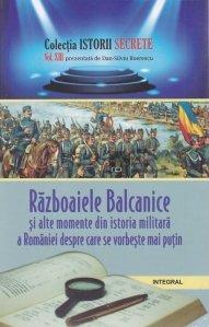 Razboaiele balcanice si alte momente din istoria militara a Romaniei despre care se vorbeste mai putin