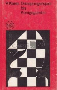 Moderne Theorie der Schacheröffnungen: Dreispringerspiel bis Königsgambit / Teoria modernă a deschiderilor de șah: Dreispringerspiel la Gambitul regelui