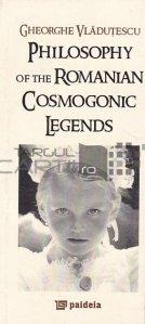 Philosophy of the Romanian Cosmogonic Legends / Filosofia legendelor cosmogonice românești