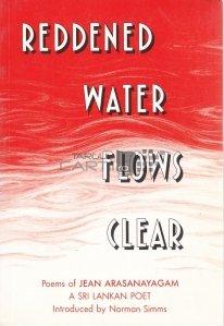 Reddened water flows clear / Apa înroșită curge limpede