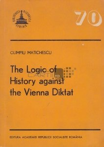 The Logic of History against the Vienna Diktat / Logica istoriei împotriva Diktatului de la Viena