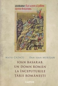 Ioan Basarab, un domn roman la inceputurile Tarii Romanesti