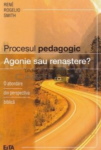 Procesul pedagogic. Agonie sau renastere?