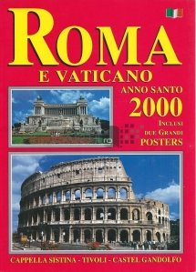 Roma e Vaticano / Roma si Vatican. Anul sfant 2000 incluzand doua postere mari. Capela Sixtina. Tivoli. Castelul Gandolfo.