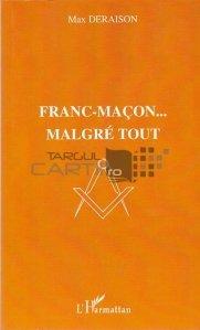 Franc-macon... malgre tout / Francmasonerie ... in ciuda tuturor