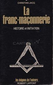 La franc-maconnerie / Masonerie. Istorie si initiere