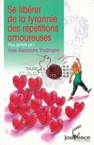 Se liberer de la tyrannie des repetitions amoureuses / Eliberati-va de tirania repetarilor de dragoste