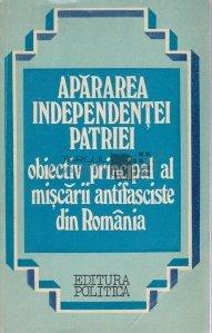 Apararae independentei patriei, obiectiv principal al miscarii antifasciste din Romania