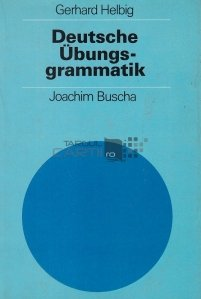 Deutsche-Ubungs-grammatik / Gramatica practica a limbii germane