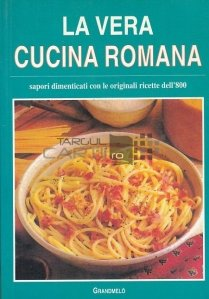 La vera cucina romana / Adevarata bucatarie romana