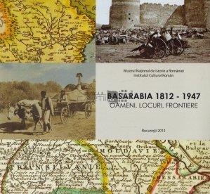 Basarabia 1812- 1947. Oameni, locuri, frontiere