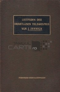 Leitfaden der drahtlosen Telegraphie / Ghid pentru telegrafia fara fir