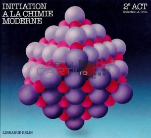 Initiation a la chimie moderne / Initiere in chimia moderna