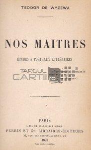 Nos maitres / Maestrii nostri;studii si portrete literare