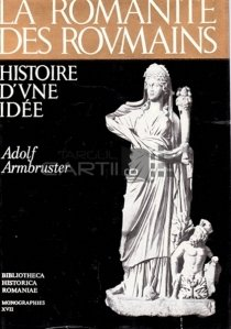 La romanite des roumains / Romanitatea romanilor istoria unei idei