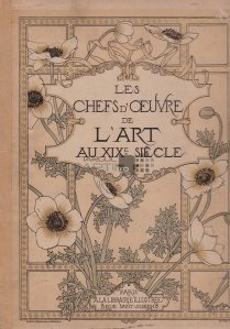 Les chefs d'oeuvre de l'art du XIX siecle / Capodoperele artei secolului XIX sculptura si gravura