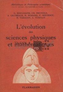 L'evolution des sciences physiques et mathematiques / Evolutia stiintelor fizice si matematice