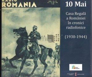10 mai Casa Regala a Romaniei in cronici radiofonice 1930-1944