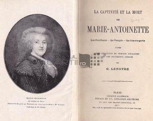 La captivite et la mort de Marie Antoinette / Captivitatea si moartea Mariei Antoaneta