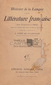Histoire de la langue et de la litterature francaise des origines a 1900 / Istoria limbii si literaturii franceze de la origini la 1900; secolul 18