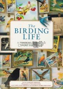 The birding life / Viata pasarilor;o pasiune pentru pasari acasa si pe teren