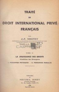 Traite de droit international prive francais / Tratat de drept international privat francez;situatia strainilor