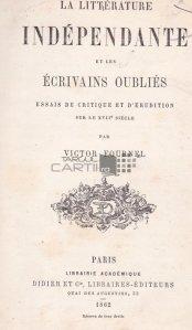 La litterature independante et les ecrivains oublies / Literatura independenta si scriitorii uitati eseuri de critica si cultura asupra secolului XVII