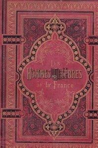 Les hommes celebres de la France / Oamenii celebri ai Frantei