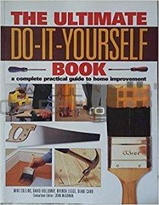The ultimate do-it-yourself book / Cartea fundamentala Descurca-te singur!;Un ghid complet si practic de reparatii casnice
