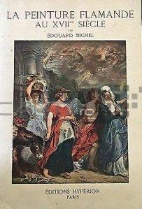 La peinture flamande au XVII me siecle / Pictura flamanda din secolul 17