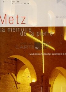 Metz / Metz; Memoria pietrei douazeci de secole de arhitectura