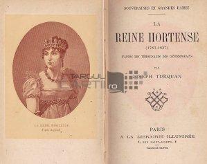 La reine Hortense 1783-1837 / Regina Hortensia dupa marturiile contemporanilor