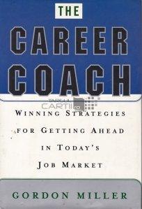 The career coach / Antrenor de cariera;strategii castigatoare pentru a merge mai departe pe piata muncii de azi