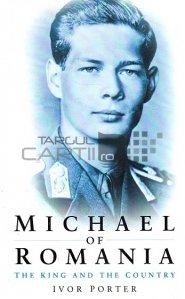 Michael of Romania / Mihai al Romaniei; regele si tara